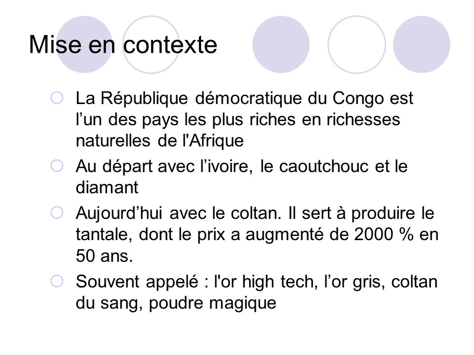 Mise en contexteLa République démocratique du Congo est l'un des pays les plus riches en richesses naturelles de l Afrique.