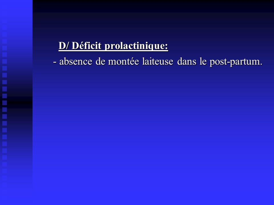 D/ Déficit prolactinique: