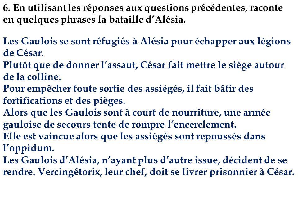6. En utilisant les réponses aux questions précédentes, raconte en quelques phrases la bataille d'Alésia.