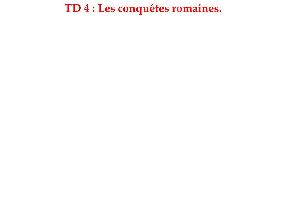 TD 4 : Les conquêtes romaines.