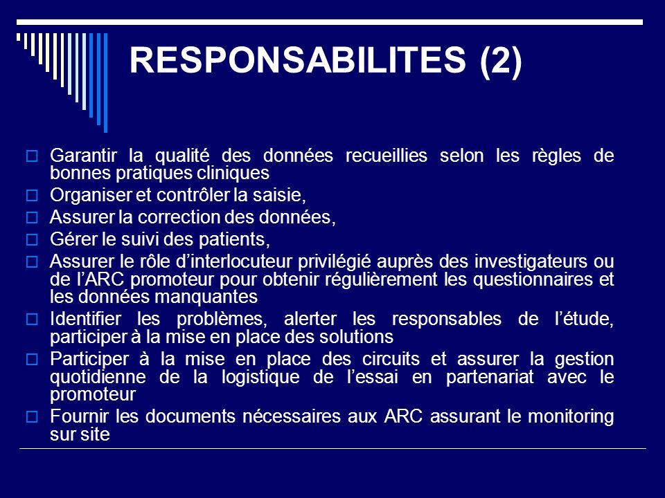 RESPONSABILITES (2) Garantir la qualité des données recueillies selon les règles de bonnes pratiques cliniques.