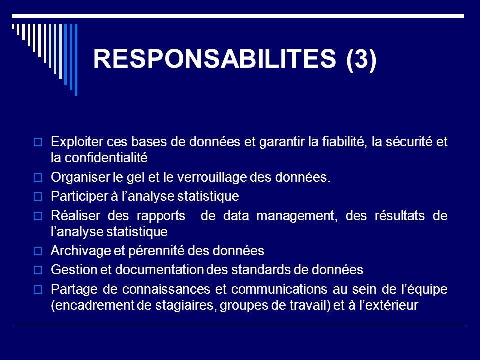 RESPONSABILITES (3) Exploiter ces bases de données et garantir la fiabilité, la sécurité et la confidentialité.