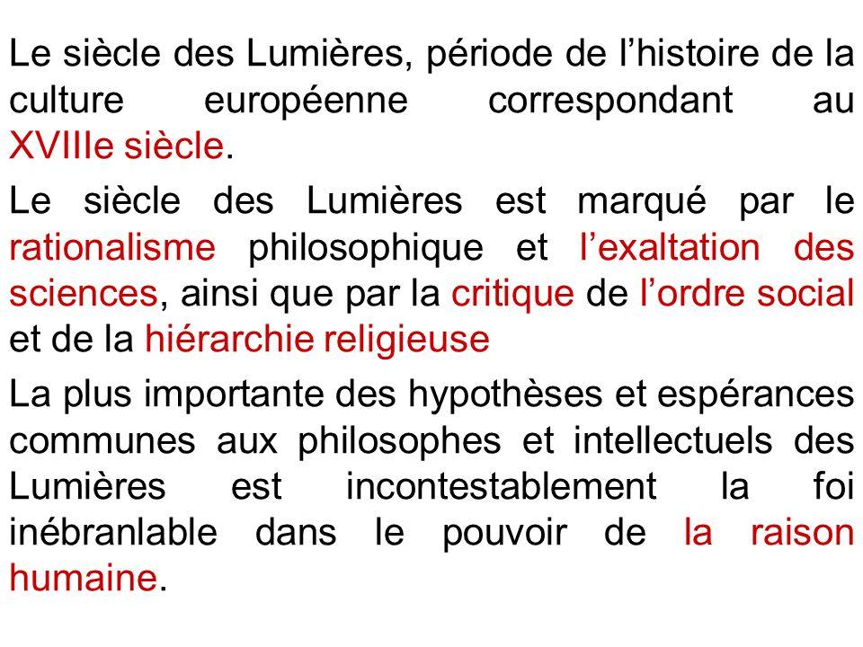 Le siècle des Lumières, période de l'histoire de la culture européenne correspondant au XVIIIe siècle.