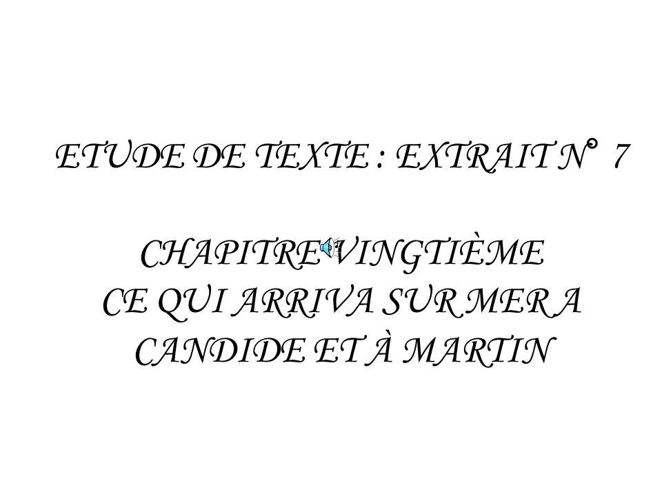 ETUDE DE TEXTE : EXTRAIT N° 7 CHAPITRE VINGTIÈME CE QUI ARRIVA SUR MER A CANDIDE ET À MARTIN