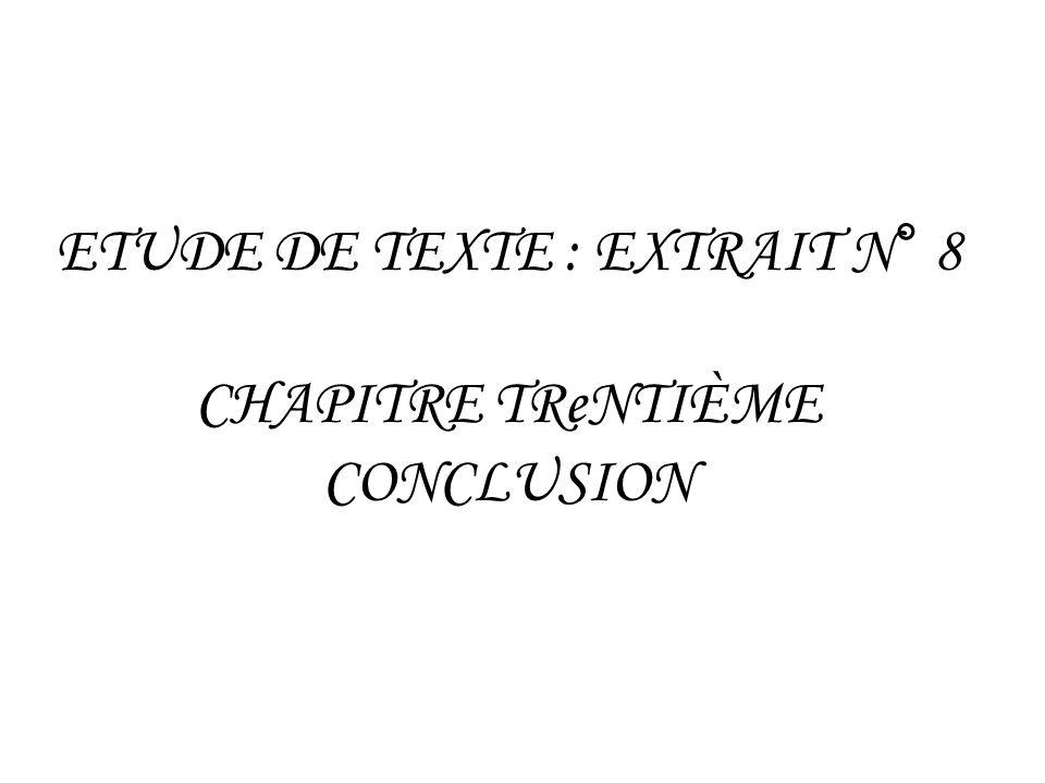 ETUDE DE TEXTE : EXTRAIT N° 8 CHAPITRE TReNTIÈME CONCLUSION