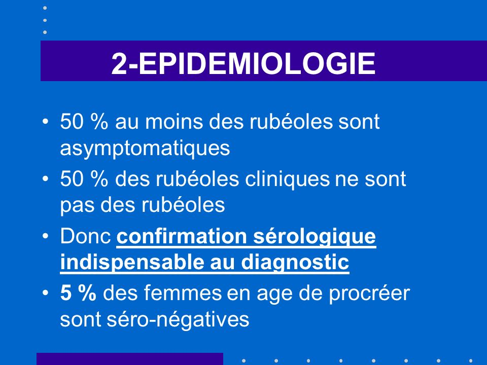 2-EPIDEMIOLOGIE 50 % au moins des rubéoles sont asymptomatiques