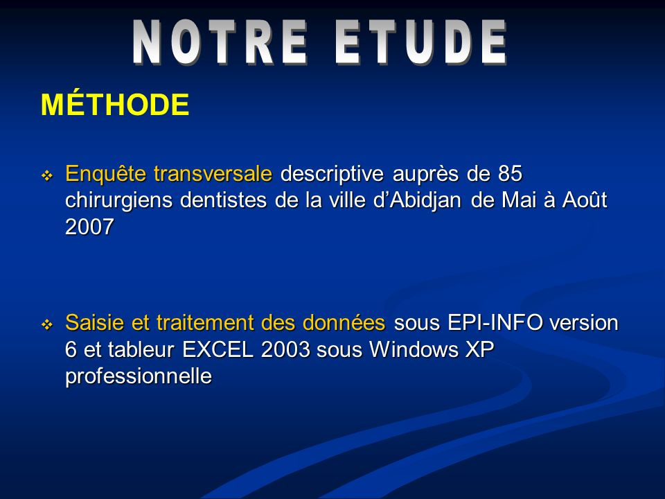 NOTRE ETUDE MÉTHODE. Enquête transversale descriptive auprès de 85 chirurgiens dentistes de la ville d'Abidjan de Mai à Août 2007.