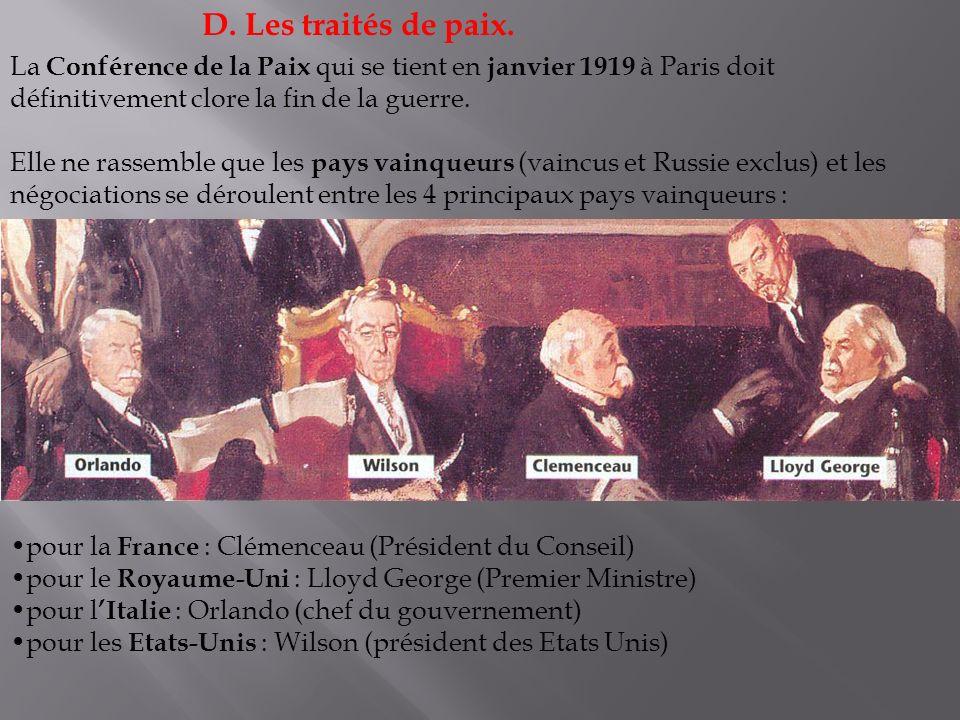 D. Les traités de paix.La Conférence de la Paix qui se tient en janvier 1919 à Paris doit définitivement clore la fin de la guerre.