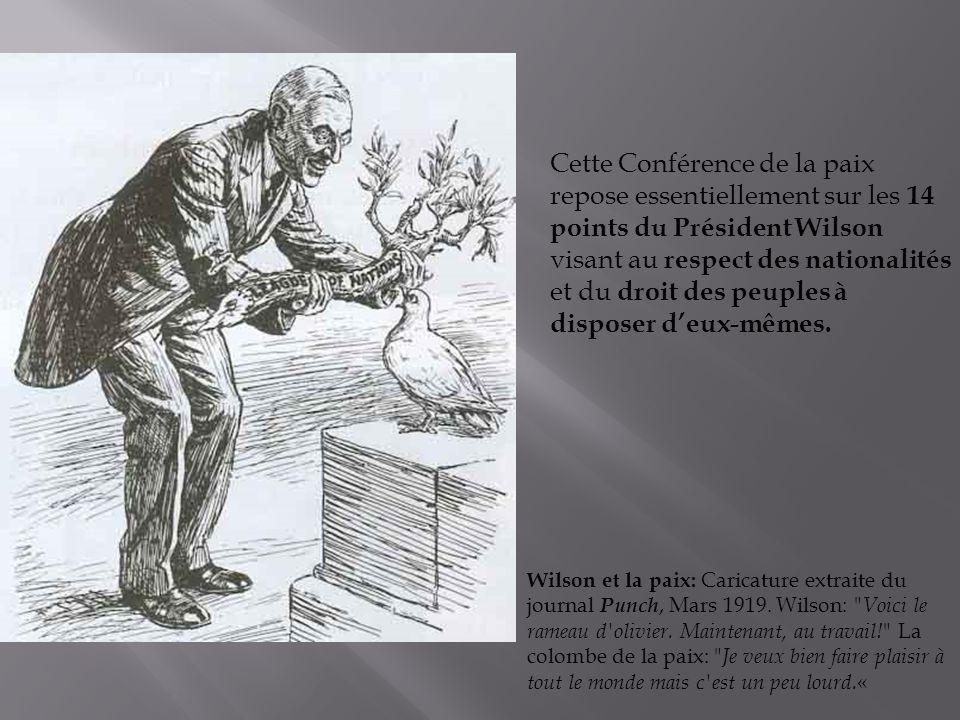 Cette Conférence de la paix repose essentiellement sur les 14 points du Président Wilson visant au respect des nationalités et du droit des peuples à disposer d'eux-mêmes.