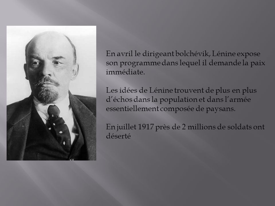 En avril le dirigeant bolchévik, Lénine expose son programme dans lequel il demande la paix immédiate.