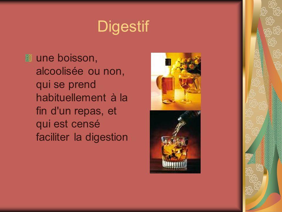 Digestif une boisson, alcoolisée ou non, qui se prend habituellement à la fin d un repas, et qui est censé faciliter la digestion.