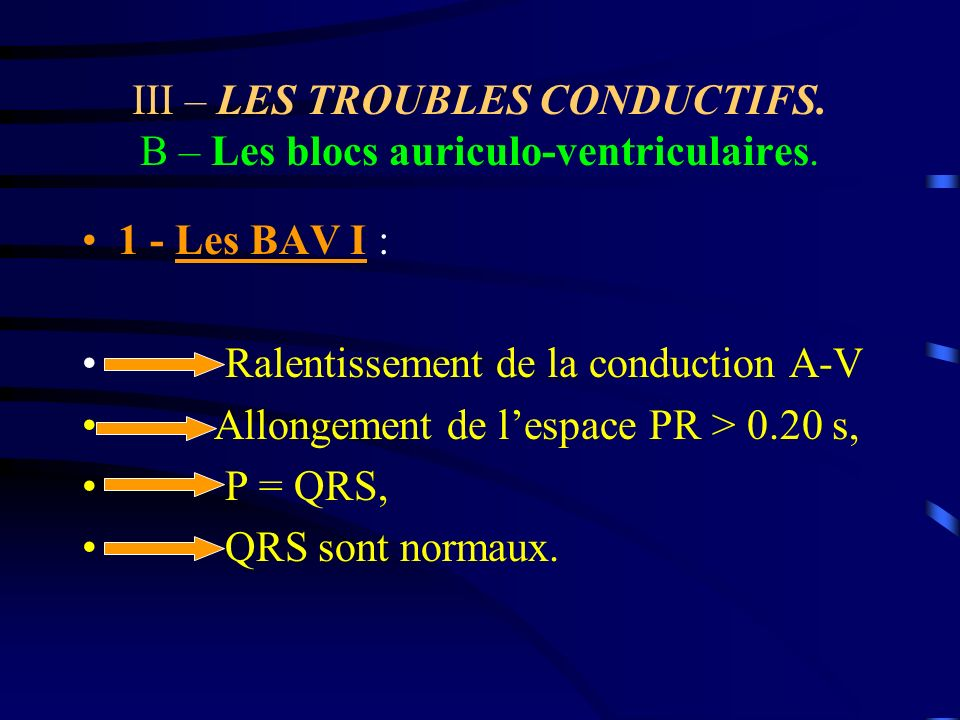 III – LES TROUBLES CONDUCTIFS. B – Les blocs auriculo-ventriculaires.