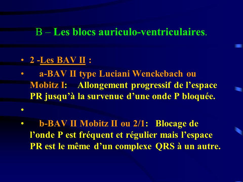 B – Les blocs auriculo-ventriculaires.