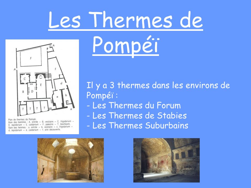 Les Thermes de Pompéï Il y a 3 thermes dans les environs de Pompéï :