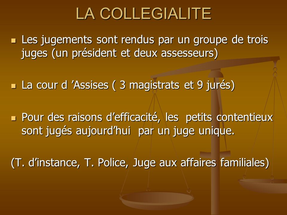 LA COLLEGIALITE Les jugements sont rendus par un groupe de trois juges (un président et deux assesseurs)
