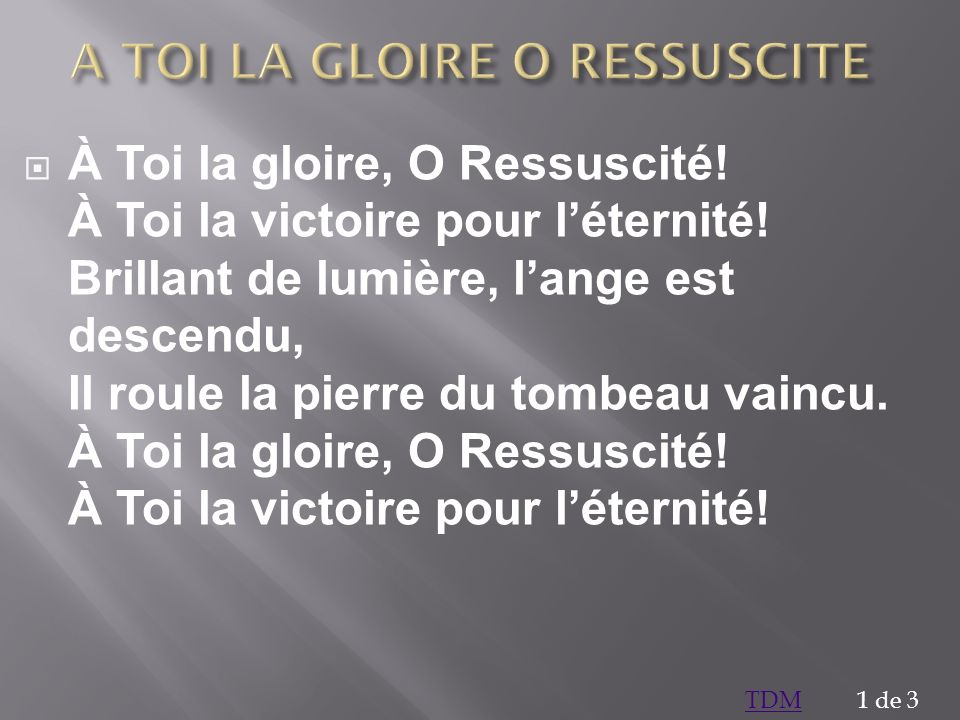 A TOI LA GLOIRE O RESSUSCITE