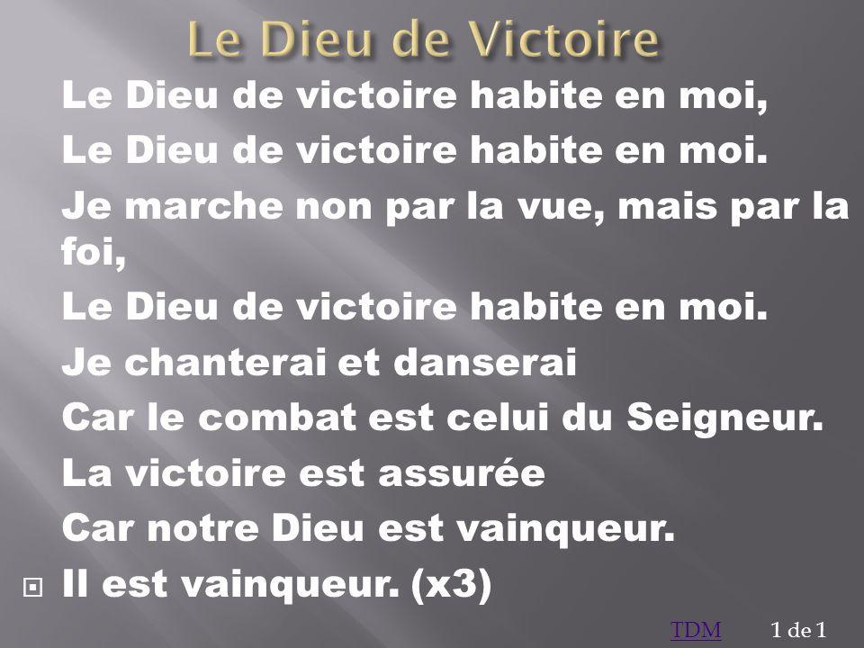 Le Dieu de Victoire Le Dieu de victoire habite en moi,