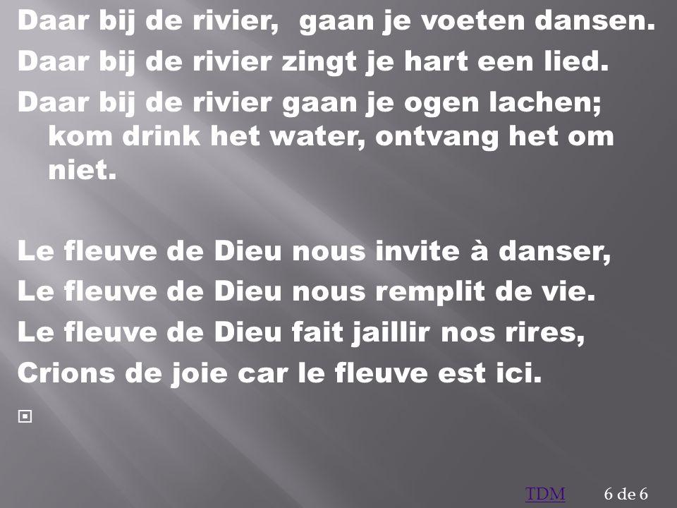 Daar bij de rivier, gaan je voeten dansen.