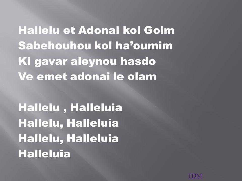 Hallelu et Adonai kol Goim Sabehouhou kol ha'oumim