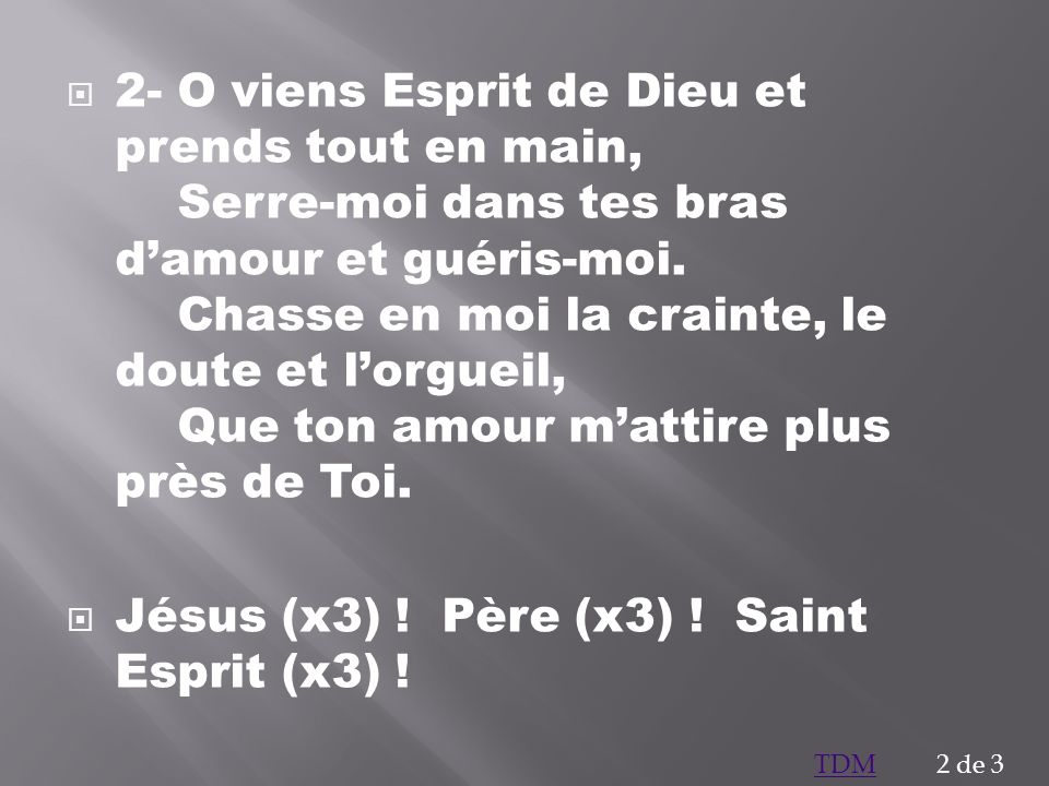 Jésus (x3) ! Père (x3) ! Saint Esprit (x3) !