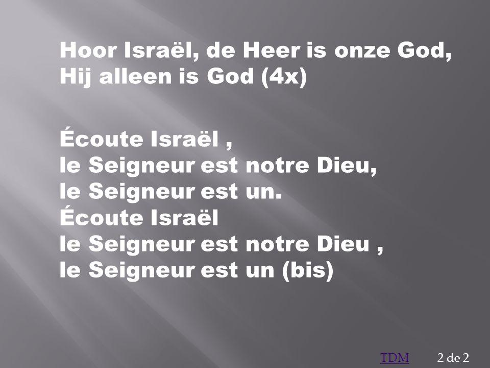 Hoor Israël, de Heer is onze God, Hij alleen is God (4x)