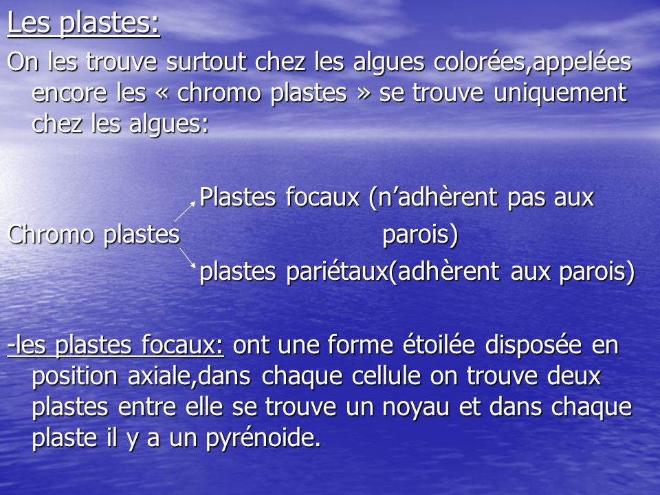 Les plastes:On les trouve surtout chez les algues colorées,appelées encore les « chromo plastes » se trouve uniquement chez les algues: