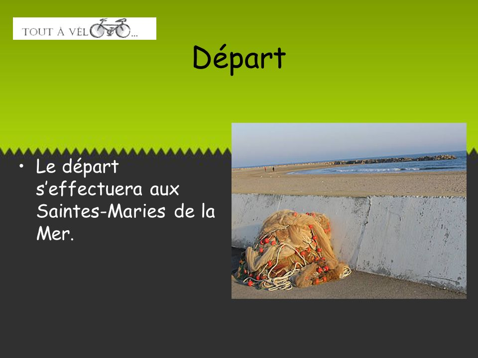 Départ Le départ s'effectuera aux Saintes-Maries de la Mer.