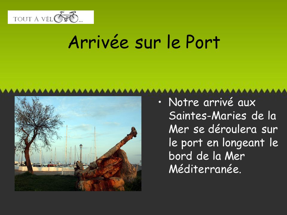 Arrivée sur le PortNotre arrivé aux Saintes-Maries de la Mer se déroulera sur le port en longeant le bord de la Mer Méditerranée.