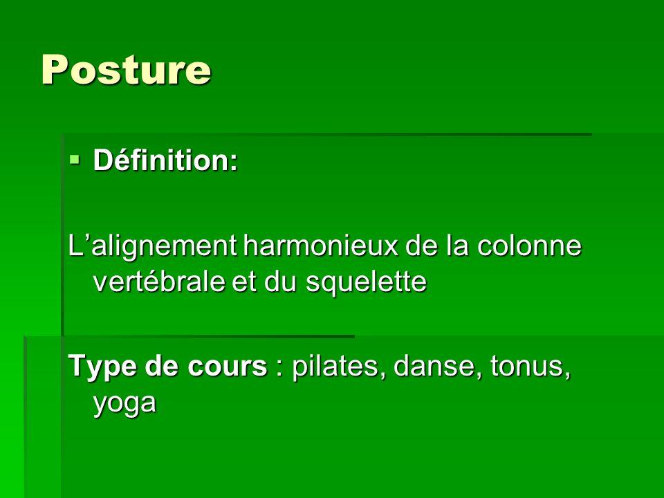 Posture Définition: L'alignement harmonieux de la colonne vertébrale et du squelette.