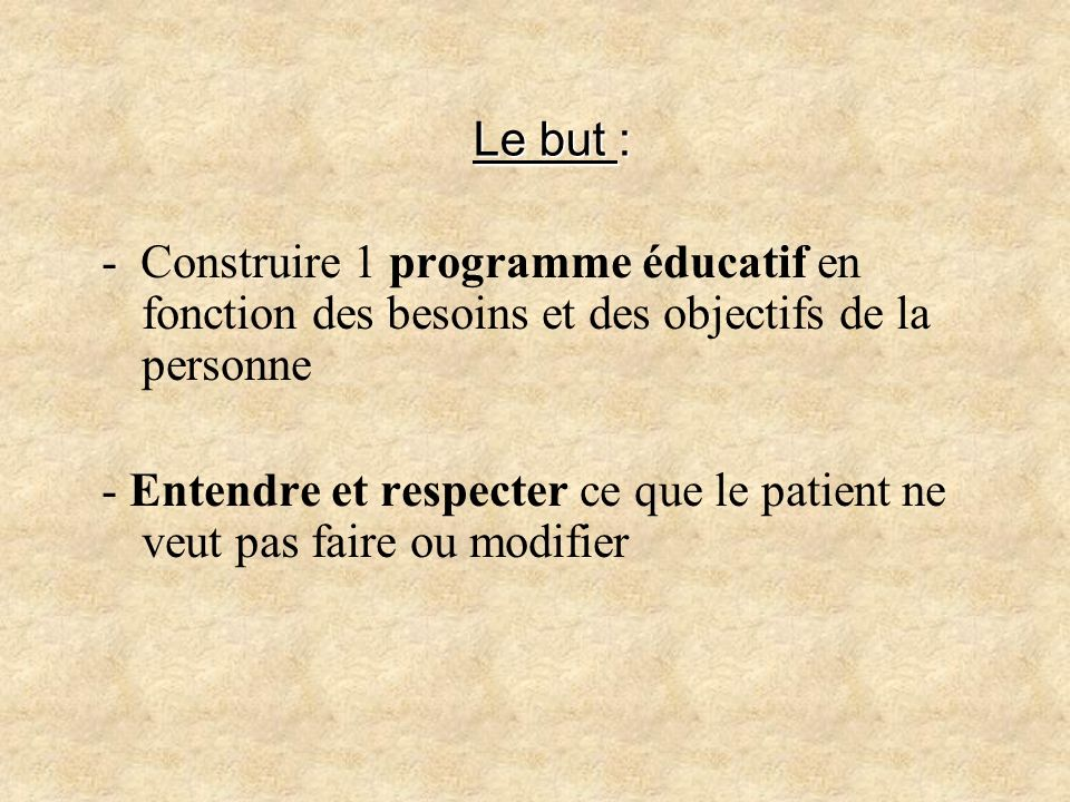 Le but : - Construire 1 programme éducatif en fonction des besoins et des objectifs de la personne.