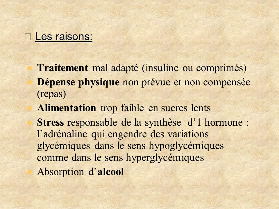 メ Les raisons:Traitement mal adapté (insuline ou comprimés) Dépense physique non prévue et non compensée (repas)