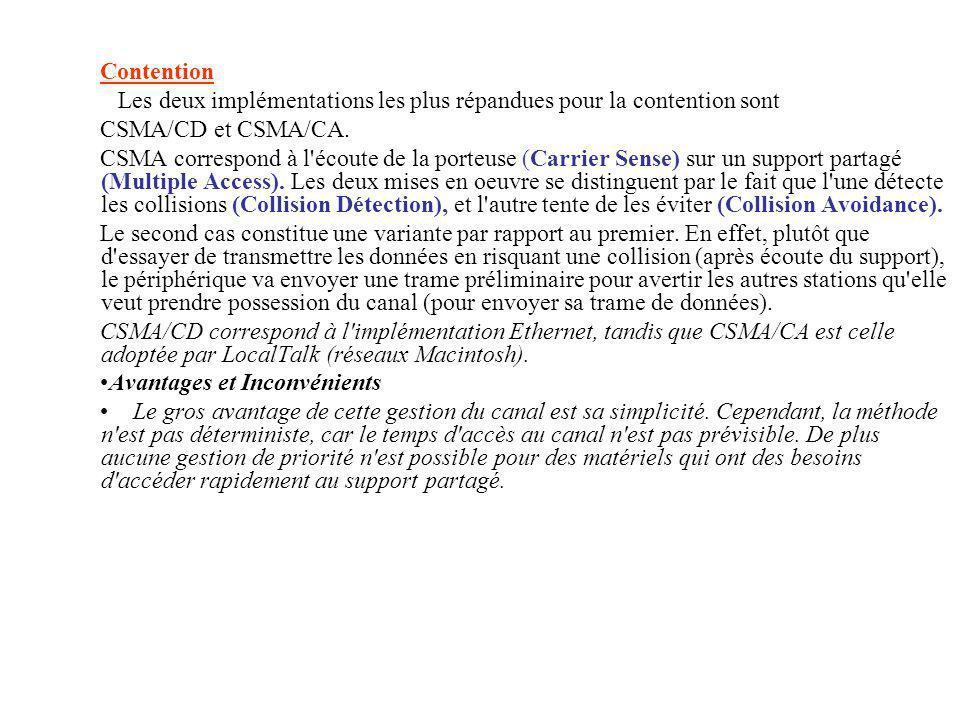 Contention Les deux implémentations les plus répandues pour la contention sont. CSMA/CD et CSMA/CA.