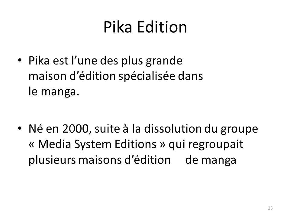 Pika Edition Pika est l'une des plus grande maison d'édition spécialisée dans le manga.