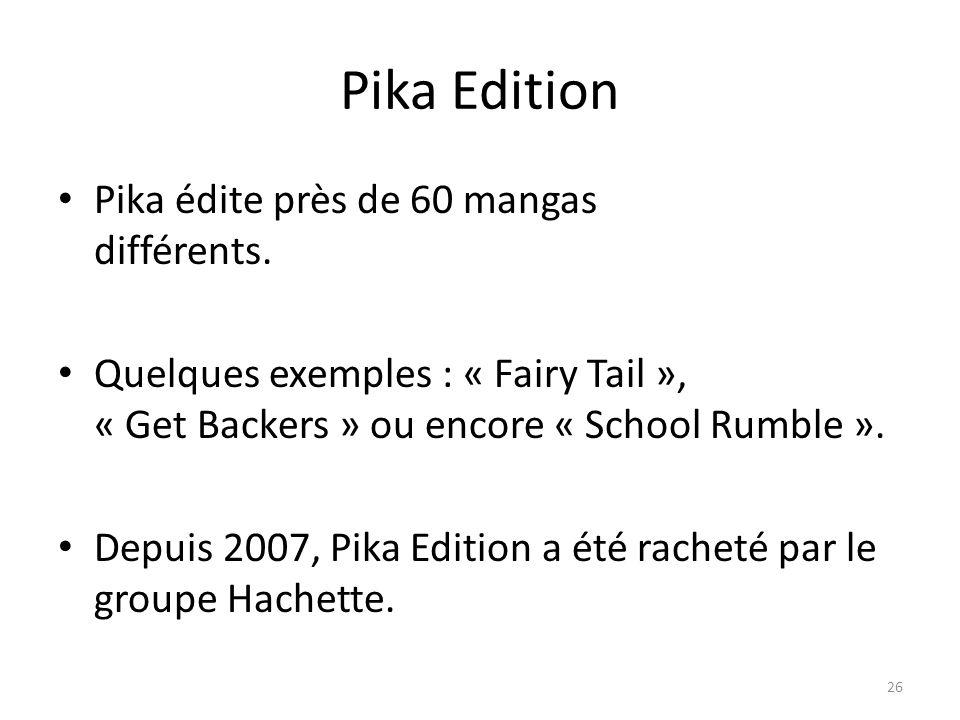 Pika Edition Pika édite près de 60 mangas différents.