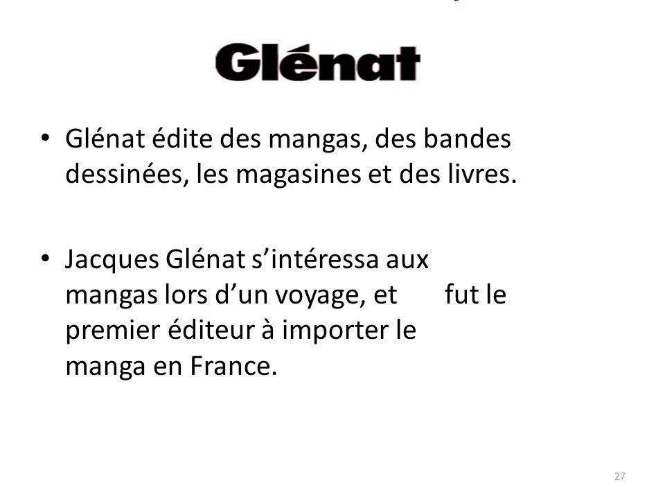 Glénat Glénat édite des mangas, des bandes dessinées, les magasines et des livres.