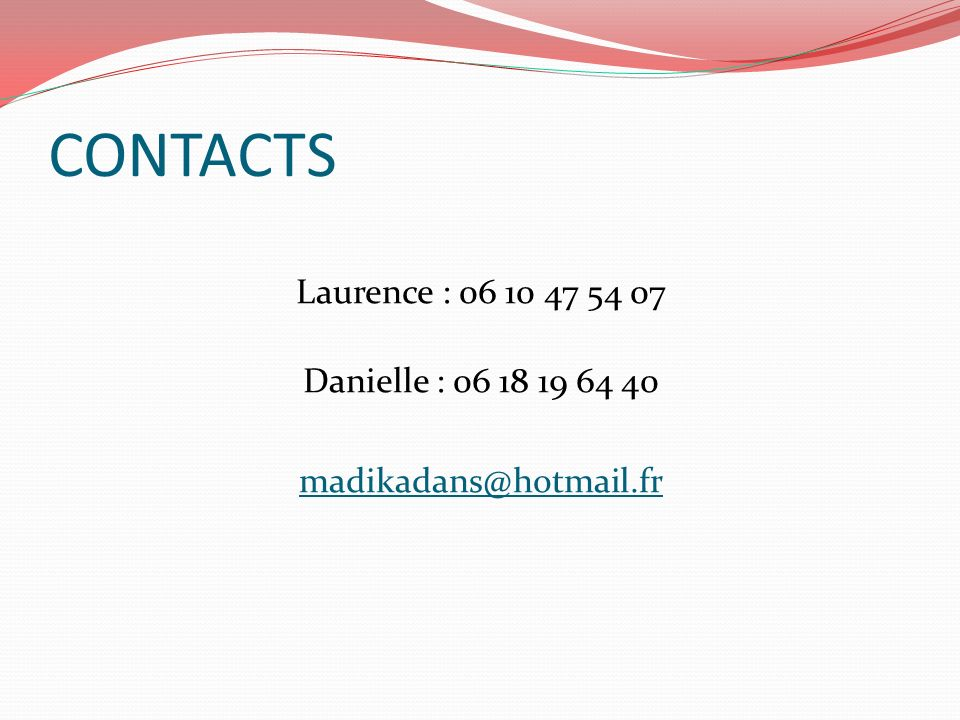 CONTACTS Laurence : 06 10 47 54 07 Danielle : 06 18 19 64 40