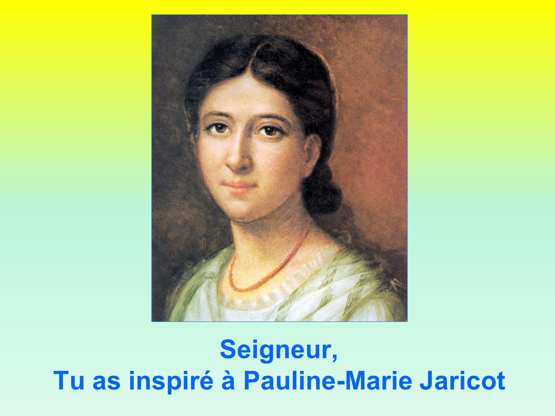 Tu as inspiré à Pauline-Marie Jaricot