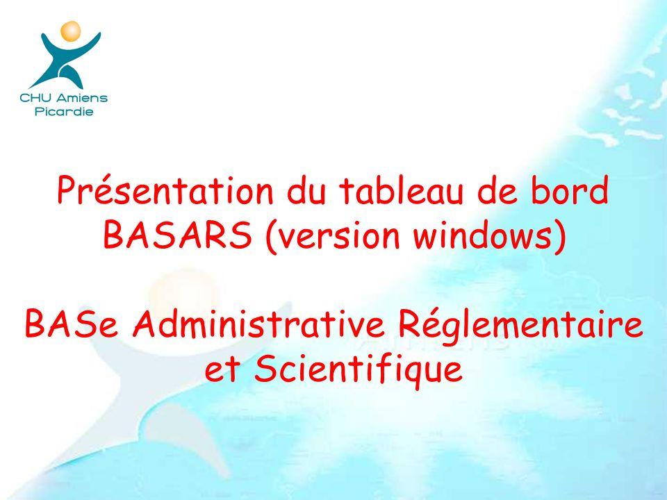 Présentation du tableau de bord BASARS (version windows) BASe Administrative Réglementaire et Scientifique