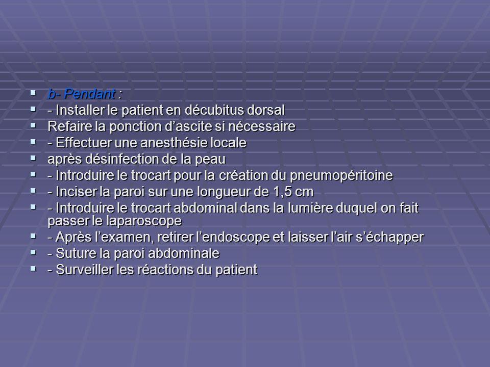 b- Pendant : - Installer le patient en décubitus dorsal. Refaire la ponction d'ascite si nécessaire.