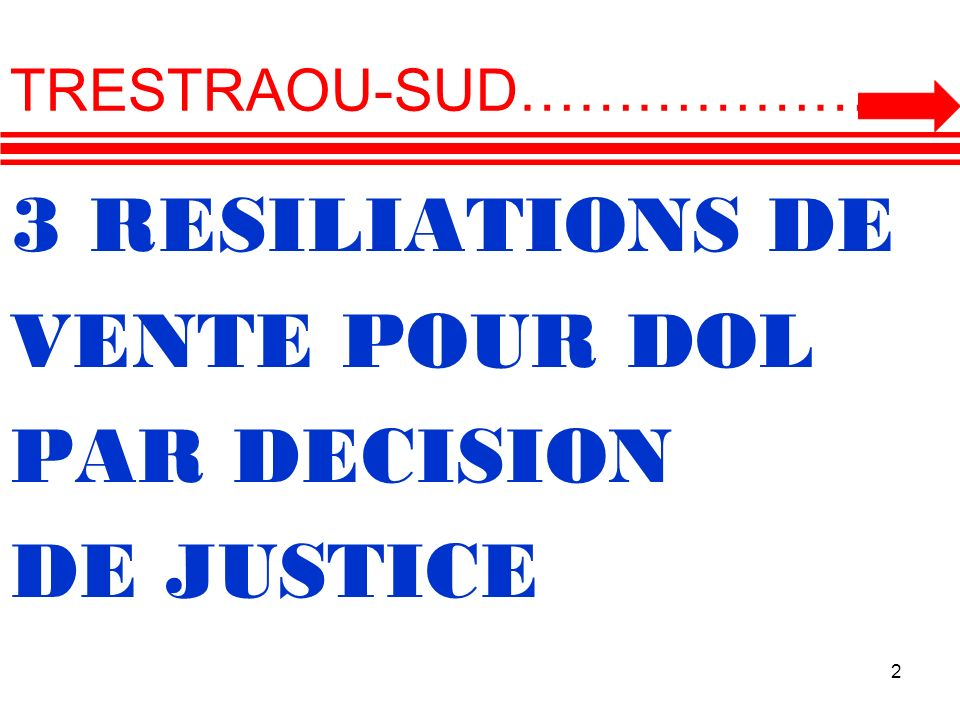 3 RESILIATIONS DE VENTE POUR DOL PAR DECISION DE JUSTICE