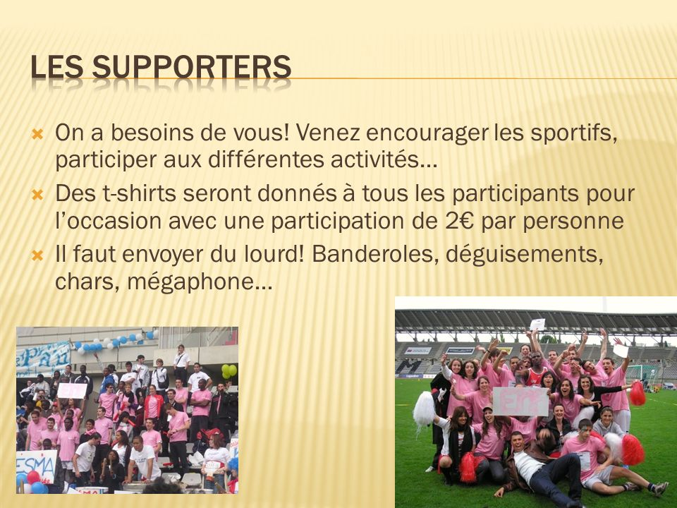 Les supporters On a besoins de vous! Venez encourager les sportifs, participer aux différentes activités…