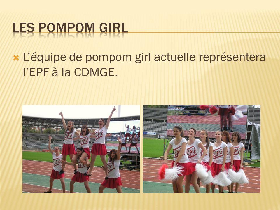 Les pompom girl L'équipe de pompom girl actuelle représentera l'EPF à la CDMGE.