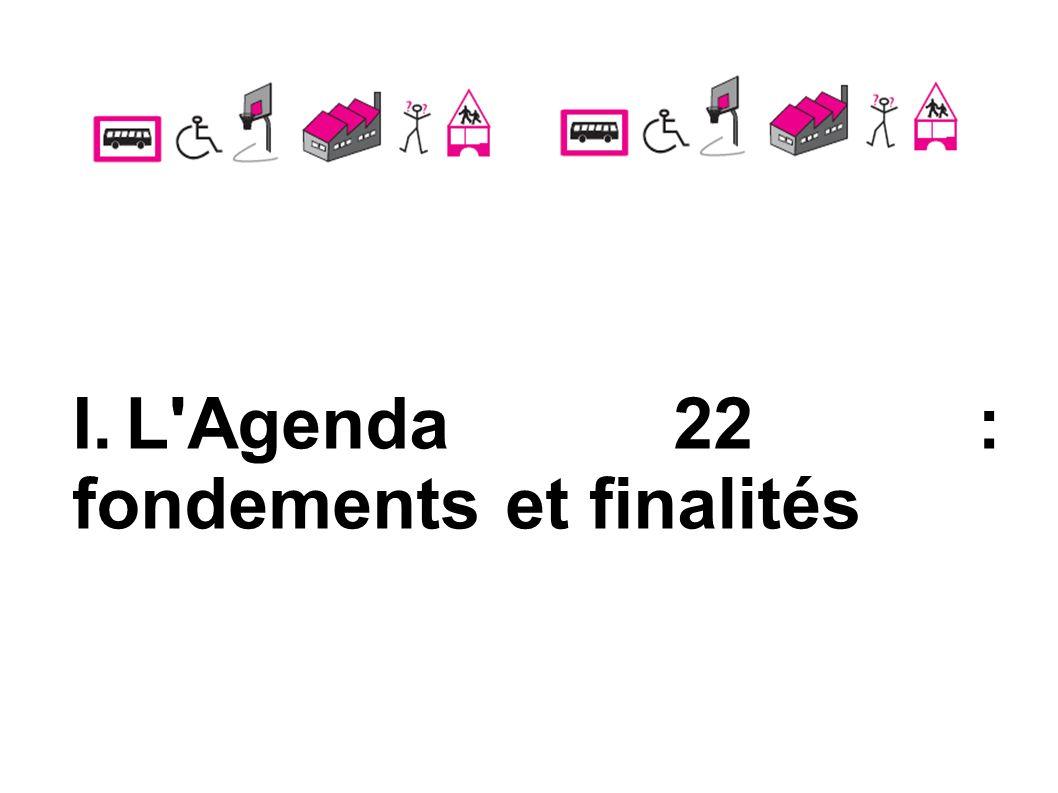 I. L Agenda 22 : fondements et finalités