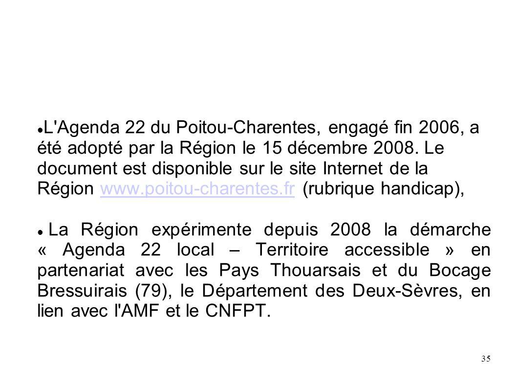 L Agenda 22 du Poitou-Charentes, engagé fin 2006, a été adopté par la Région le 15 décembre 2008. Le document est disponible sur le site Internet de la Région www.poitou-charentes.fr (rubrique handicap),