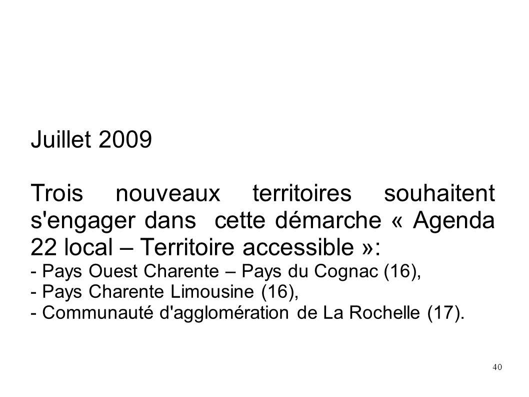 Juillet 2009Trois nouveaux territoires souhaitent s engager dans cette démarche « Agenda 22 local – Territoire accessible »: