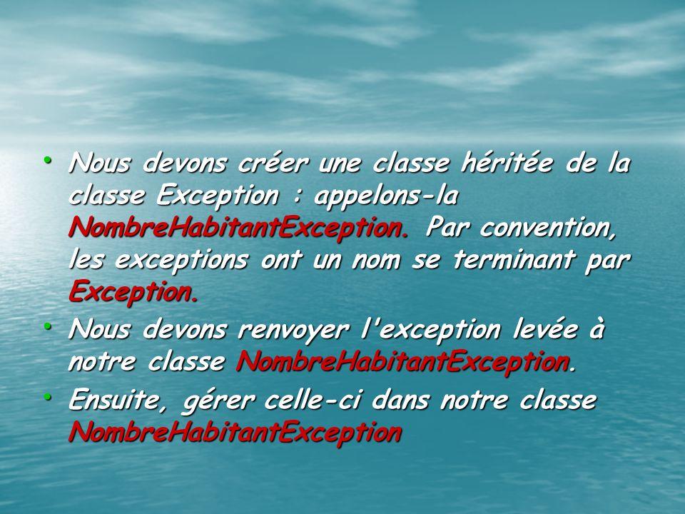 Nous devons créer une classe héritée de la classe Exception : appelons-la NombreHabitantException. Par convention, les exceptions ont un nom se terminant par Exception.
