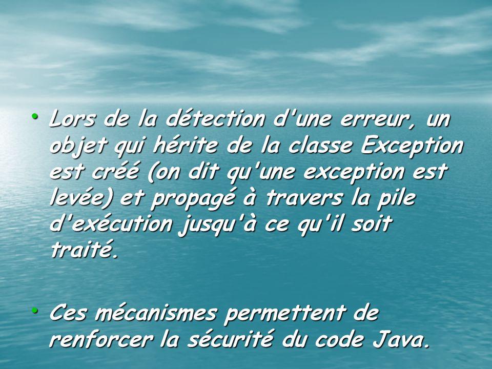 Lors de la détection d une erreur, un objet qui hérite de la classe Exception est créé (on dit qu une exception est levée) et propagé à travers la pile d exécution jusqu à ce qu il soit traité.