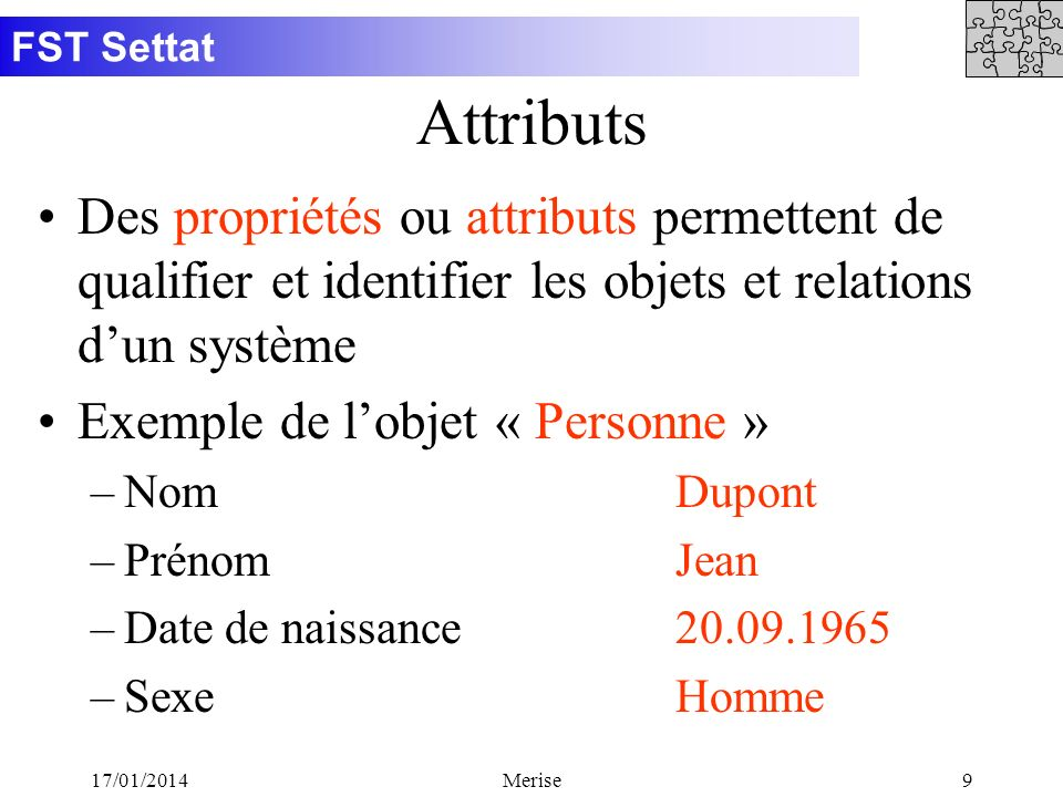 20/11/98 Attributs. Des propriétés ou attributs permettent de qualifier et identifier les objets et relations d'un système.