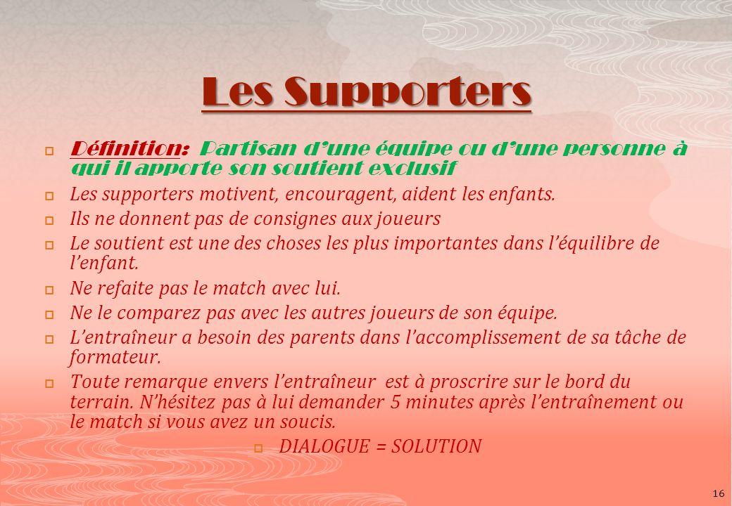 Les Supporters Définition: Partisan d'une équipe ou d'une personne à qui il apporte son soutient exclusif.