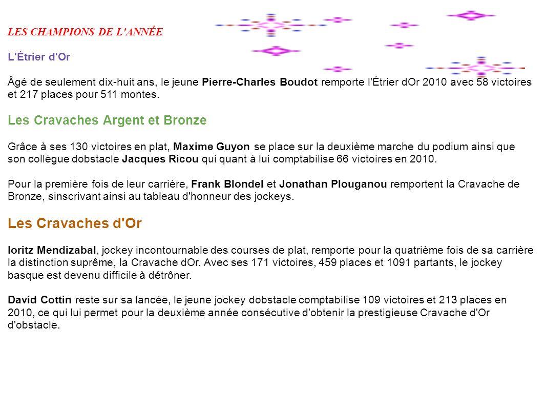 LES CHAMPIONS DE L ANNÉE L Étrier d Or Âgé de seulement dix-huit ans, le jeune Pierre-Charles Boudot remporte l Étrier dOr 2010 avec 58 victoires et 217 places pour 511 montes.
